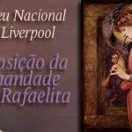 Museu Nacional de Liverpool – Exposição da Irmandade Pré-Rafaelita